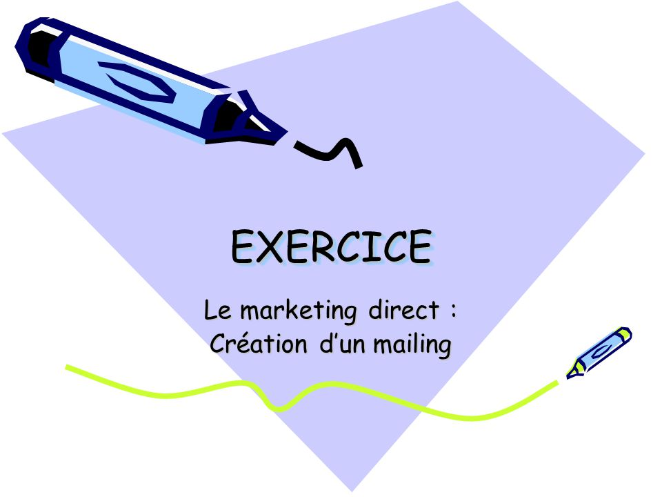 EXERCICEEXERCICE Le marketing direct : Création dun mailing