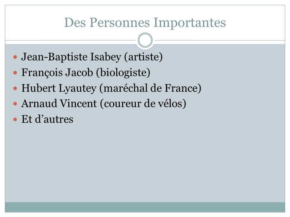 Des Personnes Importantes Jean-Baptiste Isabey (artiste) François Jacob (biologiste) Hubert Lyautey (maréchal de France) Arnaud Vincent (coureur de vélos) Et dautres