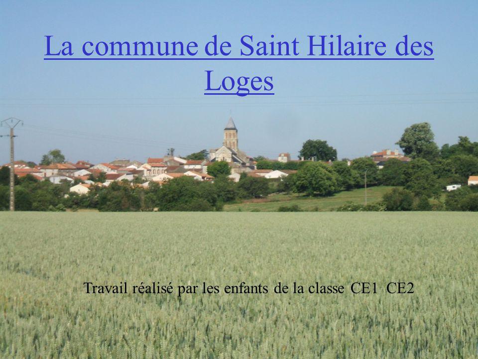 La commune de Saint Hilaire des Loges Travail réalisé par les enfants de la classe CE1 CE2