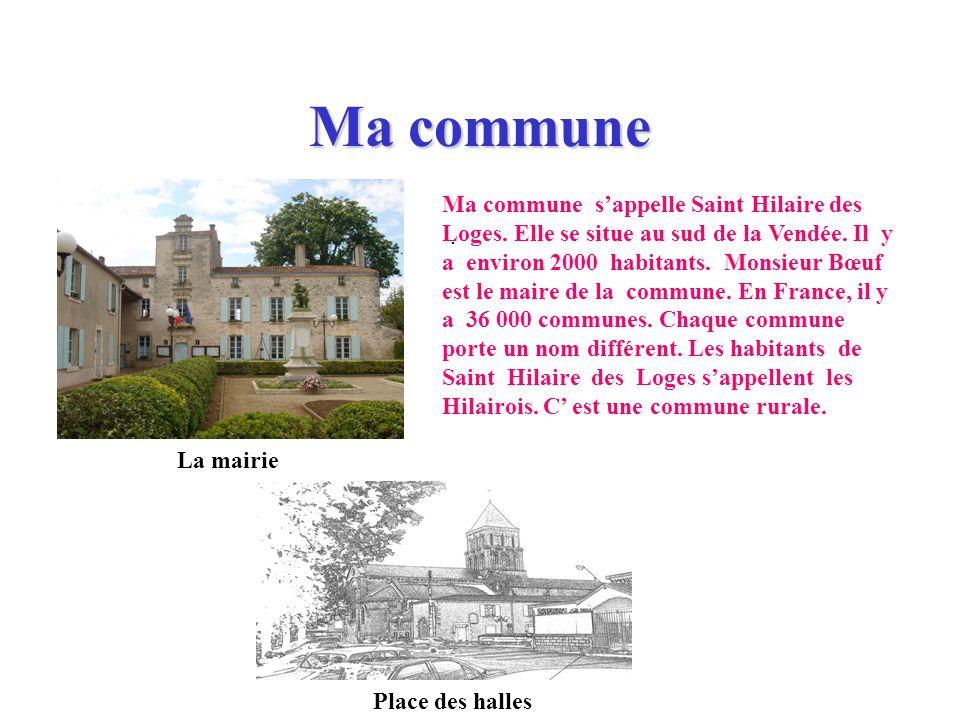 Ma commune sappelle Saint Hilaire des Loges.Elle se situe au sud de la Vendée.