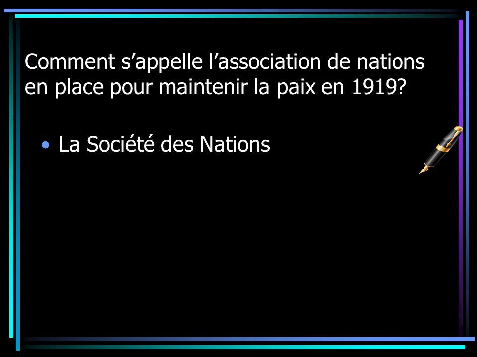 Comment sappelle lassociation de nations en place pour maintenir la paix en 1919? La Société des Nations