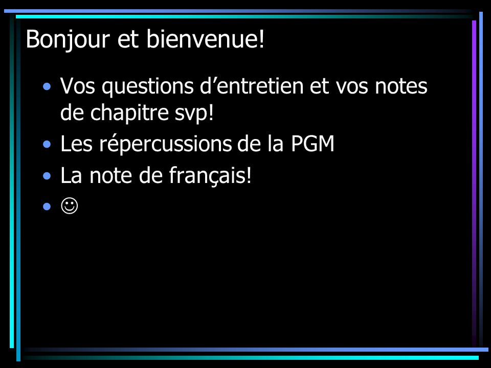 Bonjour et bienvenue! Vos questions dentretien et vos notes de chapitre svp! Les répercussions de la PGM La note de français!