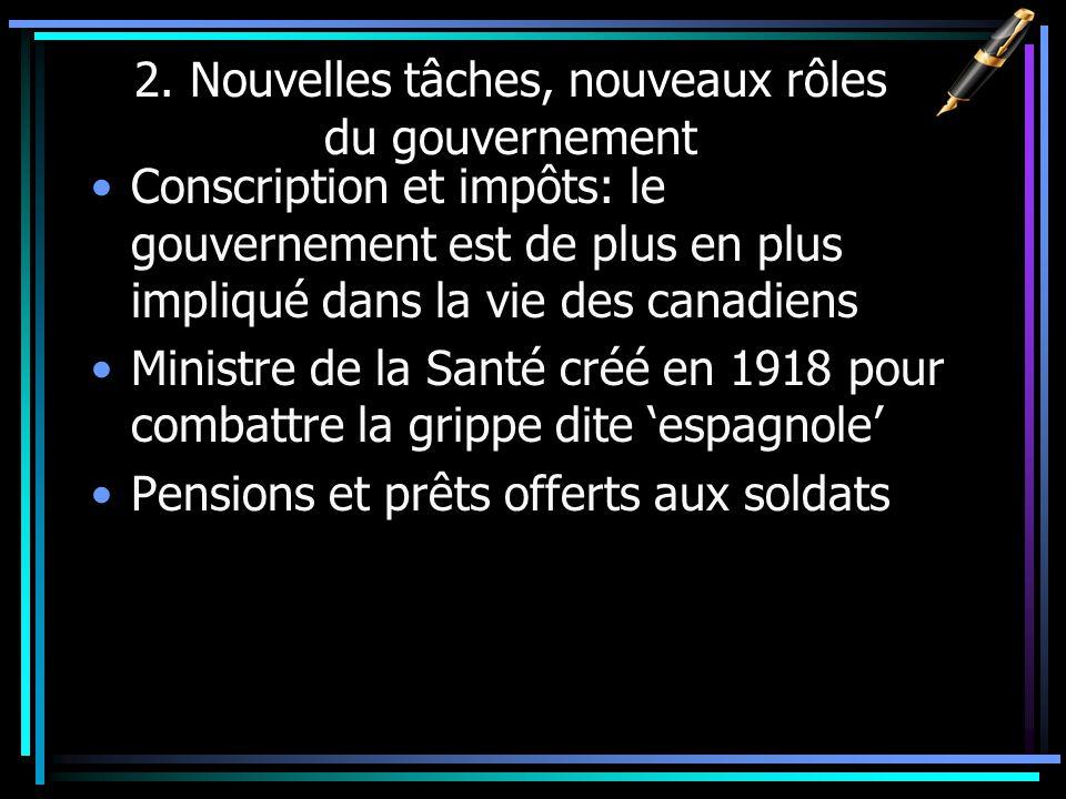 2. Nouvelles tâches, nouveaux rôles du gouvernement Conscription et impôts: le gouvernement est de plus en plus impliqué dans la vie des canadiens Min