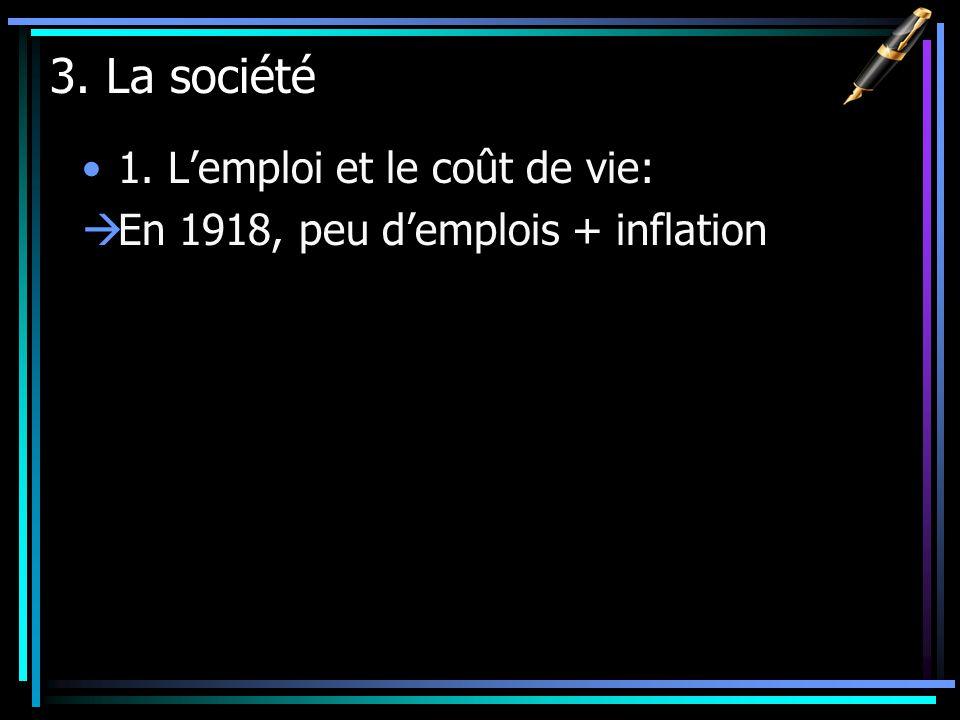 3. La société 1. Lemploi et le coût de vie: En 1918, peu demplois + inflation