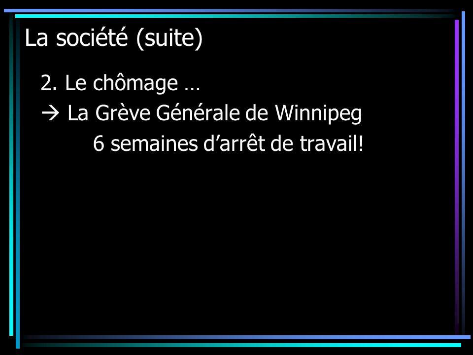 La société (suite) 2. Le chômage … La Grève Générale de Winnipeg 6 semaines darrêt de travail!