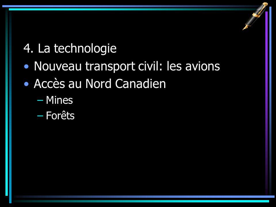 4. La technologie Nouveau transport civil: les avions Accès au Nord Canadien –Mines –Forêts