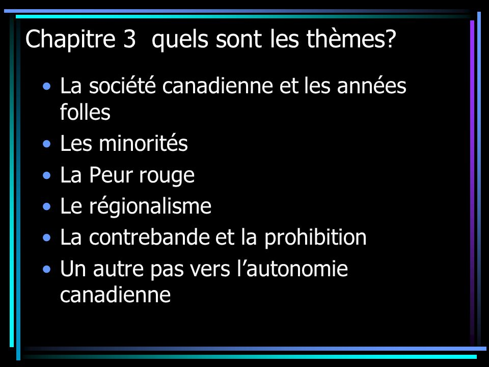 Chapitre 3 quels sont les thèmes? La société canadienne et les années folles Les minorités La Peur rouge Le régionalisme La contrebande et la prohibit