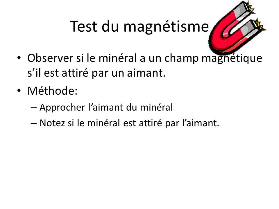 Test du magnétisme Observer si le minéral a un champ magnétique sil est attiré par un aimant.