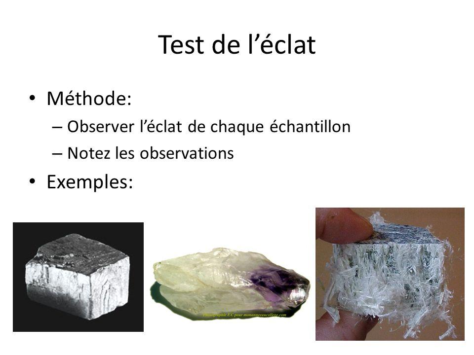 Test de léclat Méthode: – Observer léclat de chaque échantillon – Notez les observations Exemples: