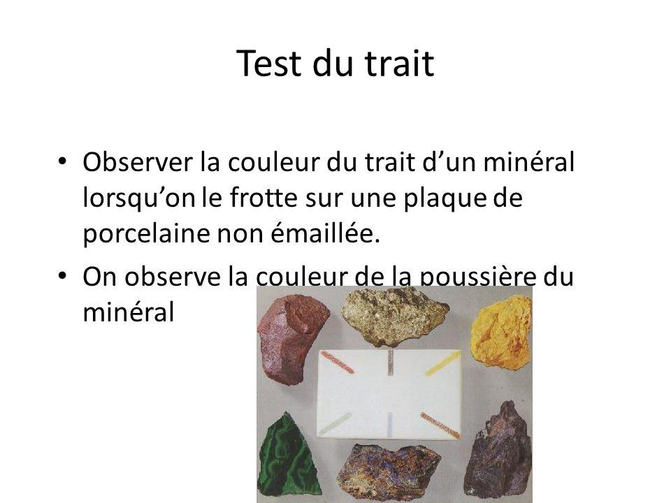 Test du trait Méthode: – Frotter (sans trop appuyer) chaque minéral sur la plaque de porcelaine – Notez la couleur du trait
