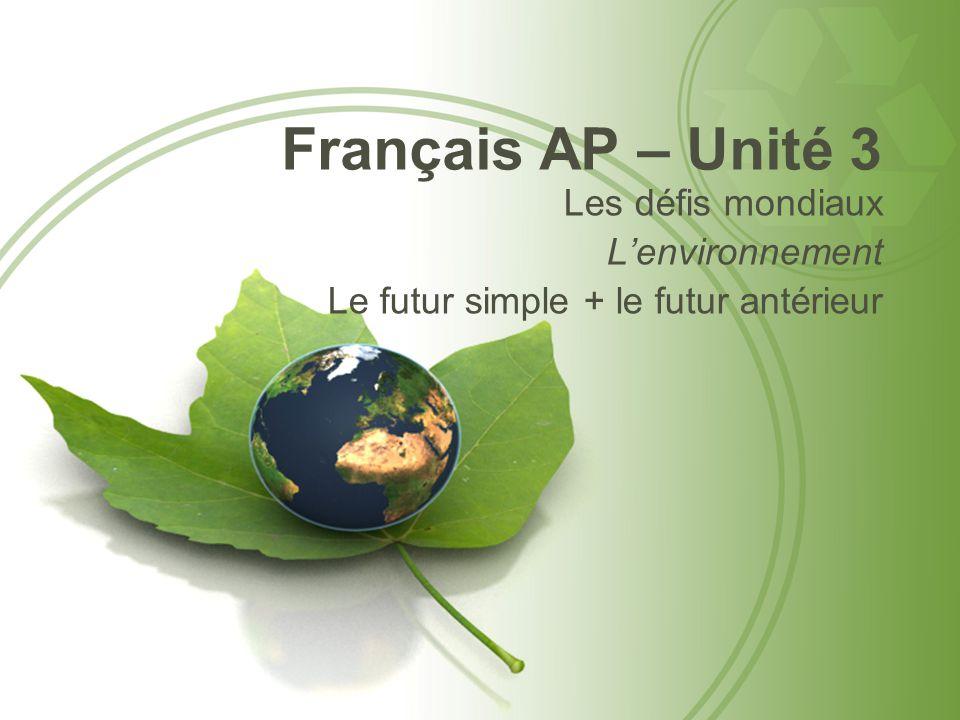 Français AP – Unité 3 Les défis mondiaux Lenvironnement Le futur simple + le futur antérieur