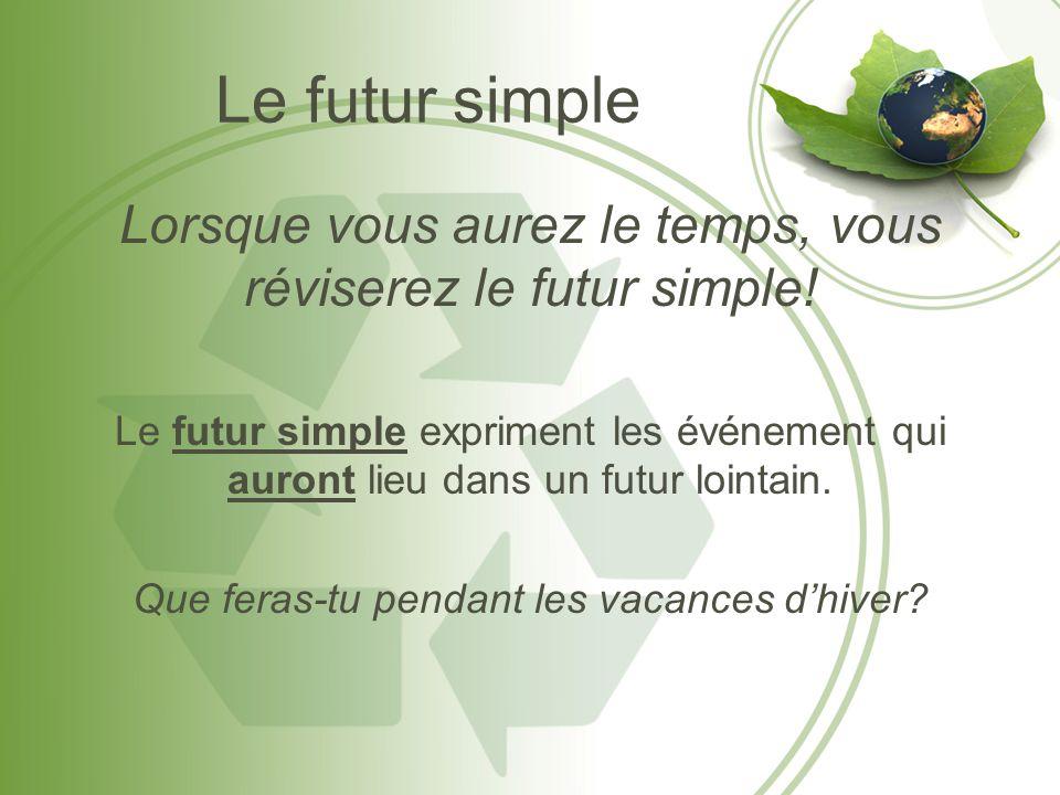 Le futur simple Lorsque vous aurez le temps, vous réviserez le futur simple! Le futur simple expriment les événement qui auront lieu dans un futur loi