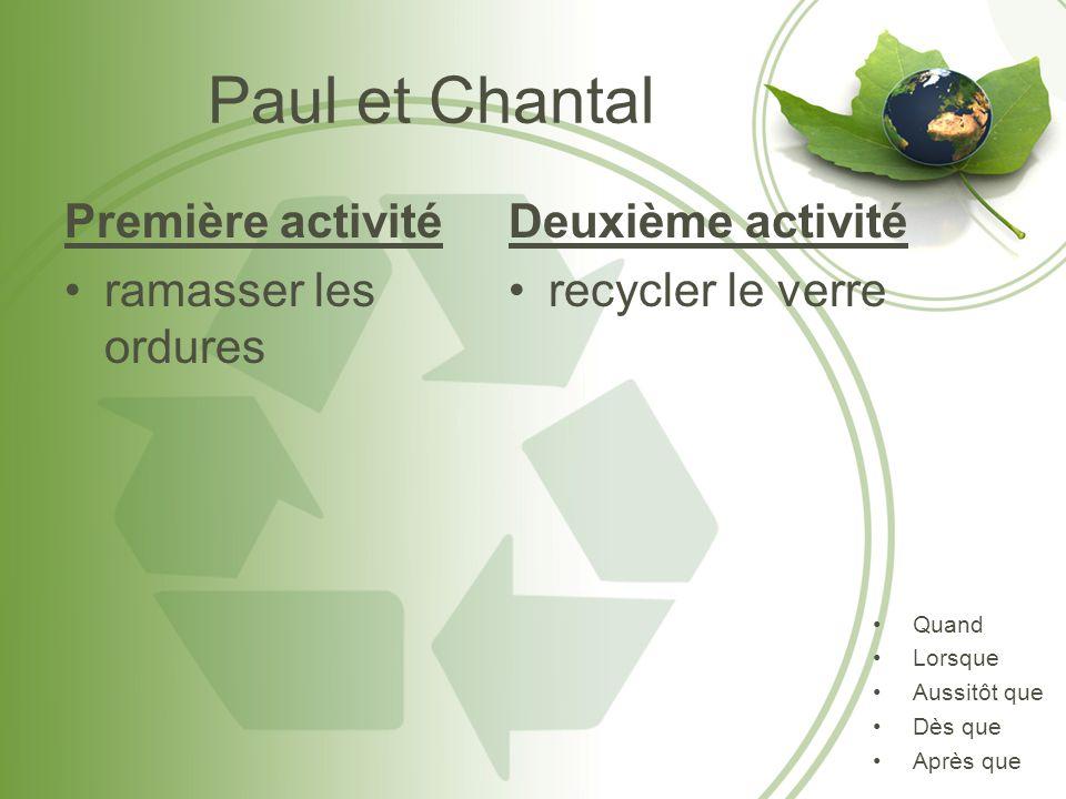 Paul et Chantal Première activité ramasser les ordures Deuxième activité recycler le verre Quand Lorsque Aussitôt que Dès que Après que