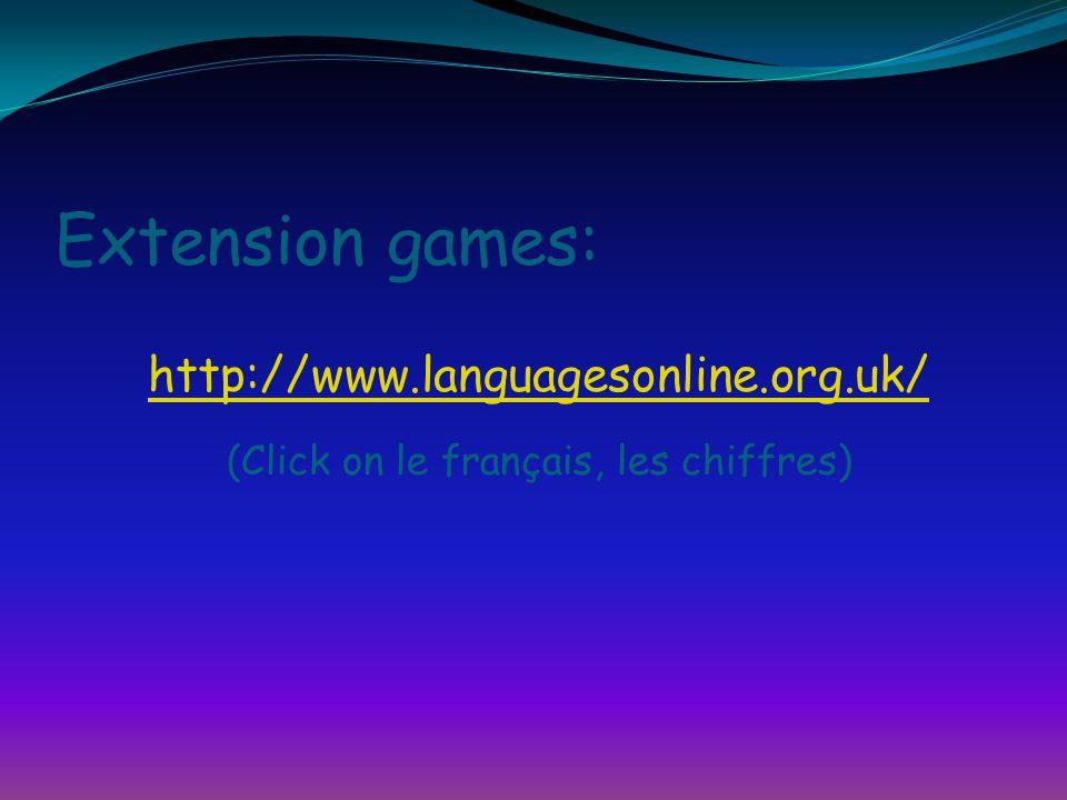 Extension games: http://www.languagesonline.org.uk/ (Click on le français, les chiffres)
