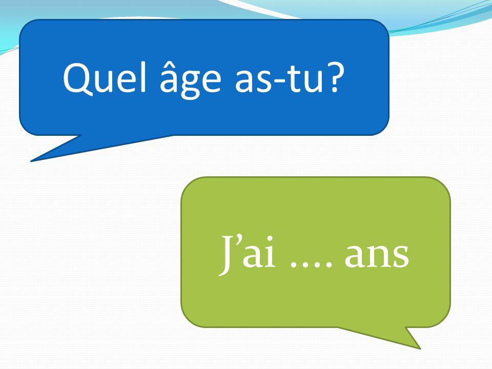 Quel âge as-tu? Jai.... ans