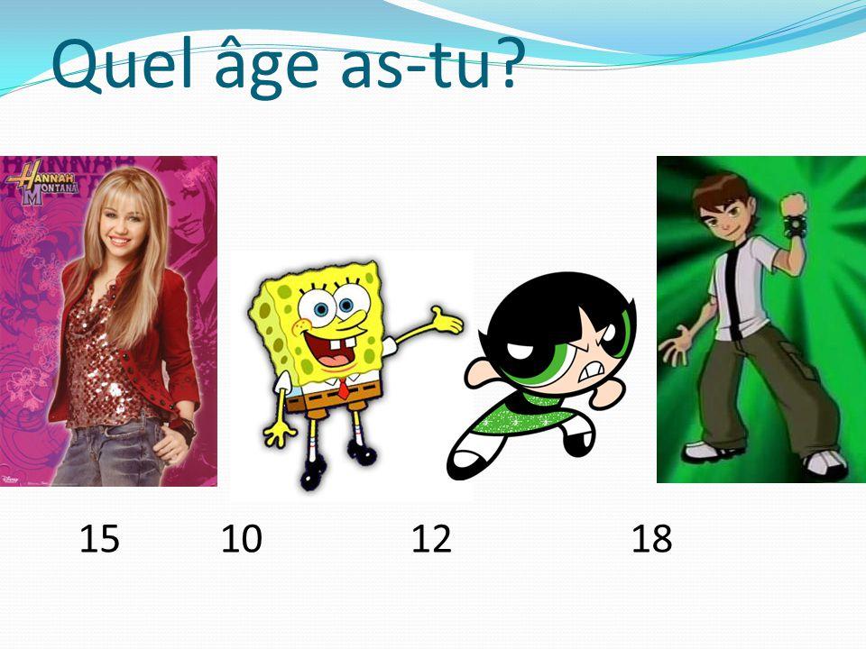 Quel âge as-tu? 15 10 12 18
