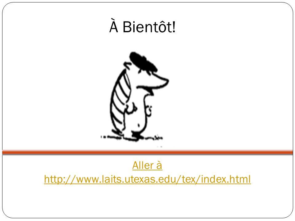 Aller à http://www.laits.utexas.edu/tex/index.html À Bientôt!