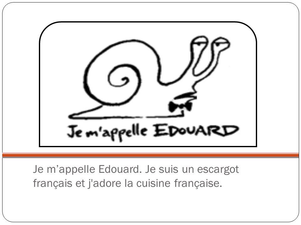 Je mappelle Edouard. Je suis un escargot français et j'adore la cuisine française.