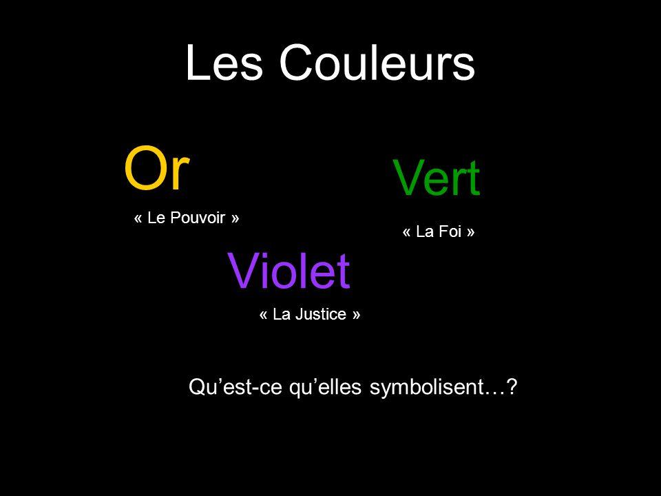 Les Couleurs Or Vert Violet Quest-ce quelles symbolisent…? « La Justice » « La Foi » « Le Pouvoir »