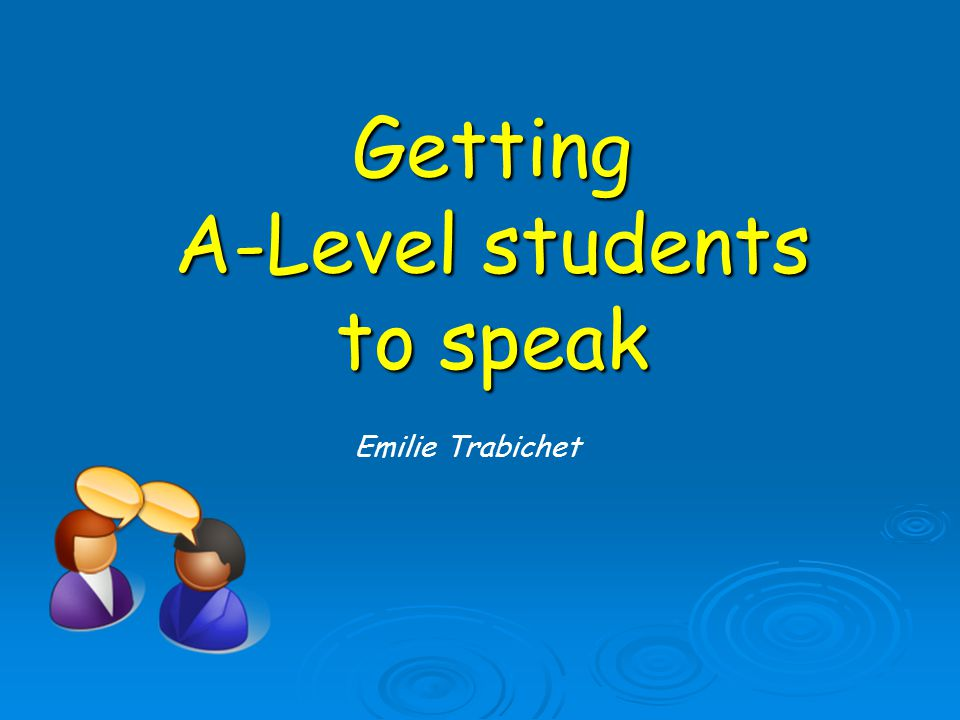 Getting A-Level students to speak Emilie Trabichet