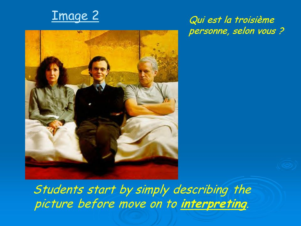 Students start by simply describing the picture before move on to interpreting. Qui est la troisième personne, selon vous ? Image 2