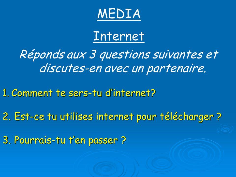 MEDIA Internet Réponds aux 3 questions suivantes et discutes-en avec un partenaire.
