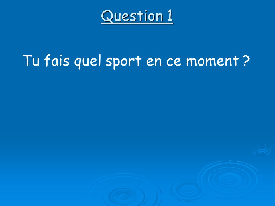 Question 1 Tu fais quel sport en ce moment ?
