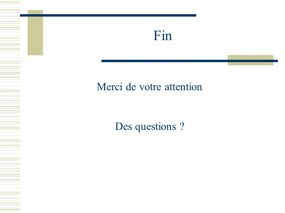 Merci de votre attention Des questions ? Fin
