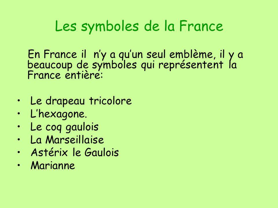 Les symboles de la France En France il ny a quun seul emblème, il y a beaucoup de symboles qui représentent la France entière: Le drapeau tricolore Lhexagone.