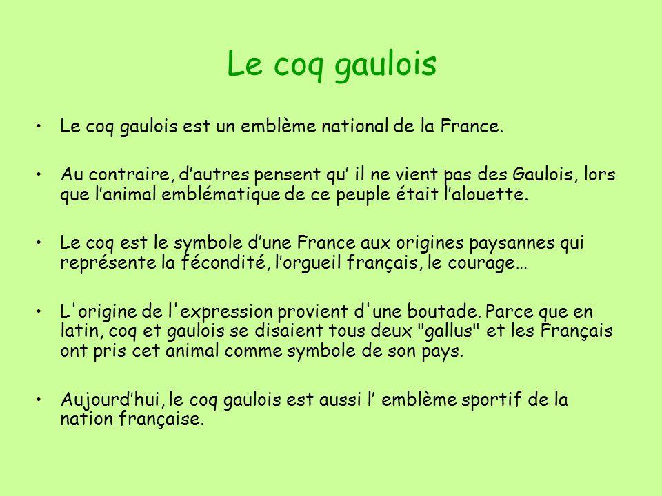 Le coq gaulois Le coq gaulois est un emblème national de la France.