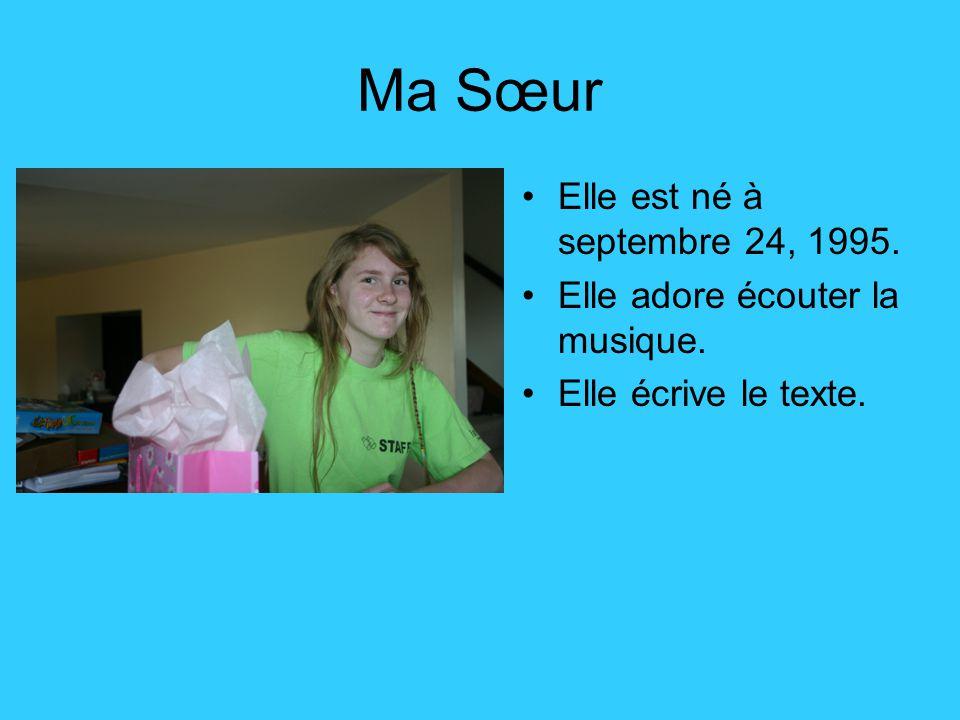 Ma Sœur Elle est né à septembre 24, 1995. Elle adore écouter la musique. Elle écrive le texte.
