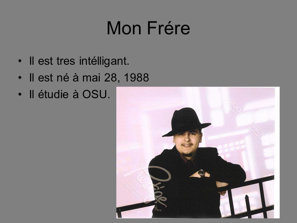 Mon Frére Il est tres intélligant. Il est né à mai 28, 1988 Il étudie à OSU.
