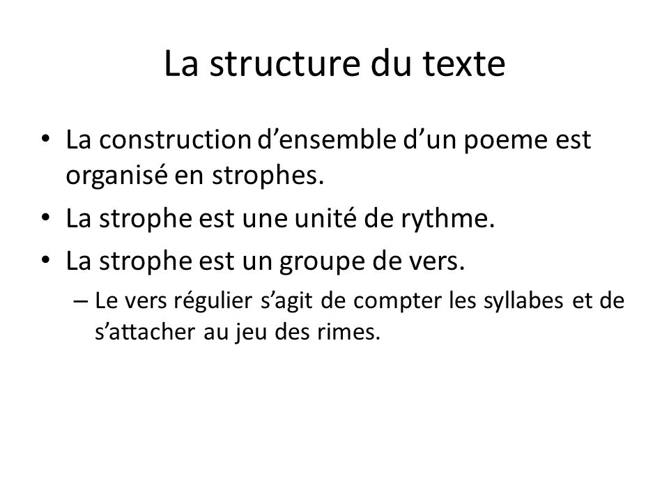 La structure du texte La construction densemble dun poeme est organisé en strophes. La strophe est une unité de rythme. La strophe est un groupe de ve