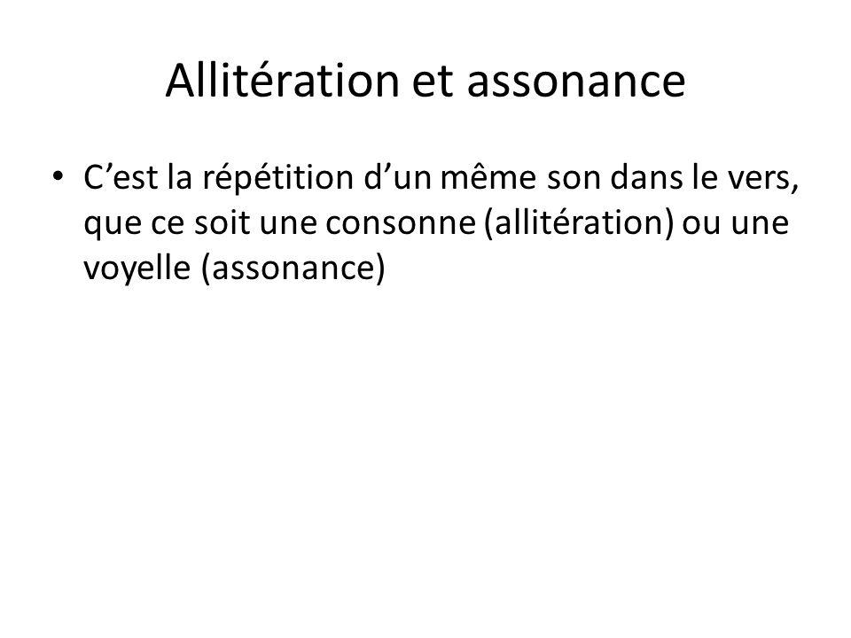 Allitération et assonance Cest la répétition dun même son dans le vers, que ce soit une consonne (allitération) ou une voyelle (assonance)