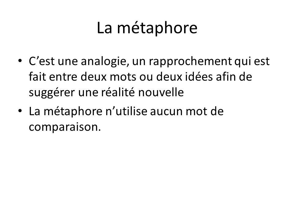 La métaphore Cest une analogie, un rapprochement qui est fait entre deux mots ou deux idées afin de suggérer une réalité nouvelle La métaphore nutilis