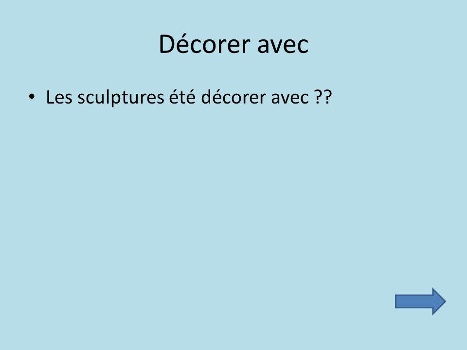 Décorer avec Les sculptures été décorer avec ??