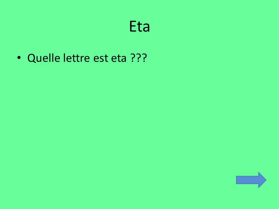 Eta Quelle lettre est eta ???