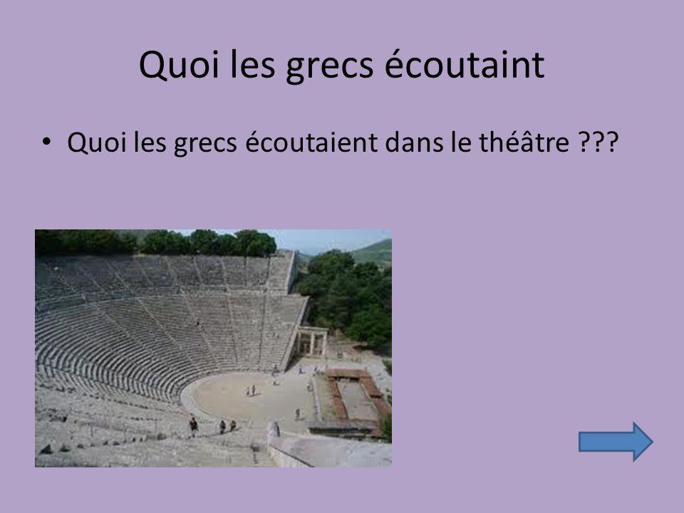 Quoi les grecs écoutaint Quoi les grecs écoutaient dans le théâtre