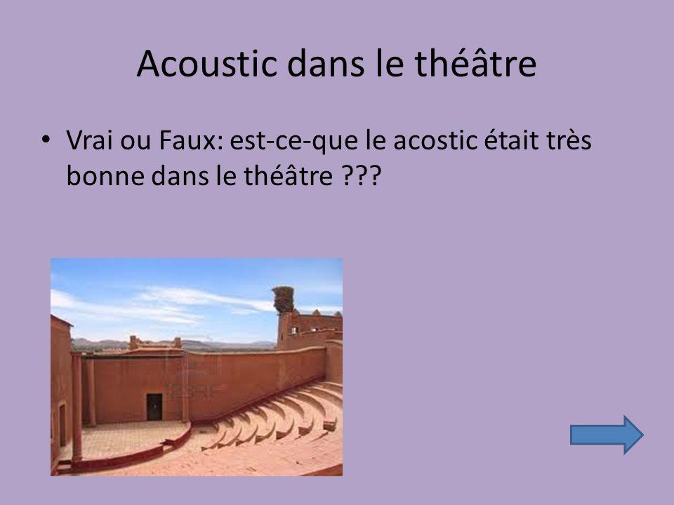 Acoustic dans le théâtre Vrai ou Faux: est-ce-que le acostic était très bonne dans le théâtre
