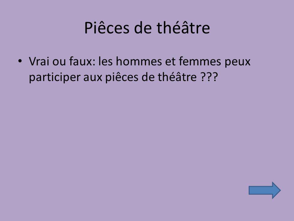 Piêces de théâtre Vrai ou faux: les hommes et femmes peux participer aux piêces de théâtre ???