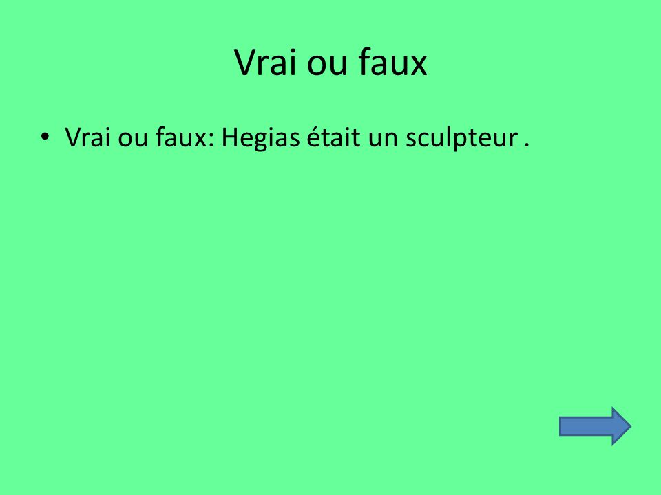 Vrai ou faux Vrai ou faux: Hegias était un sculpteur.