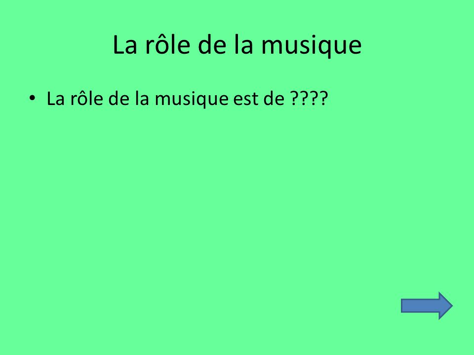 La rôle de la musique La rôle de la musique est de