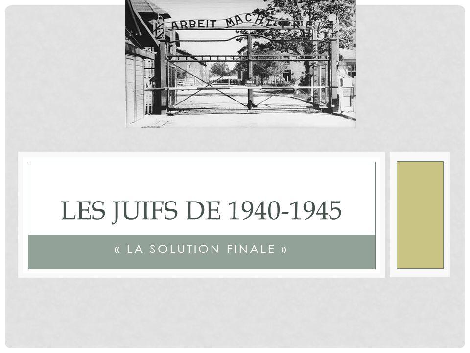 « LA SOLUTION FINALE » LES JUIFS DE 1940-1945