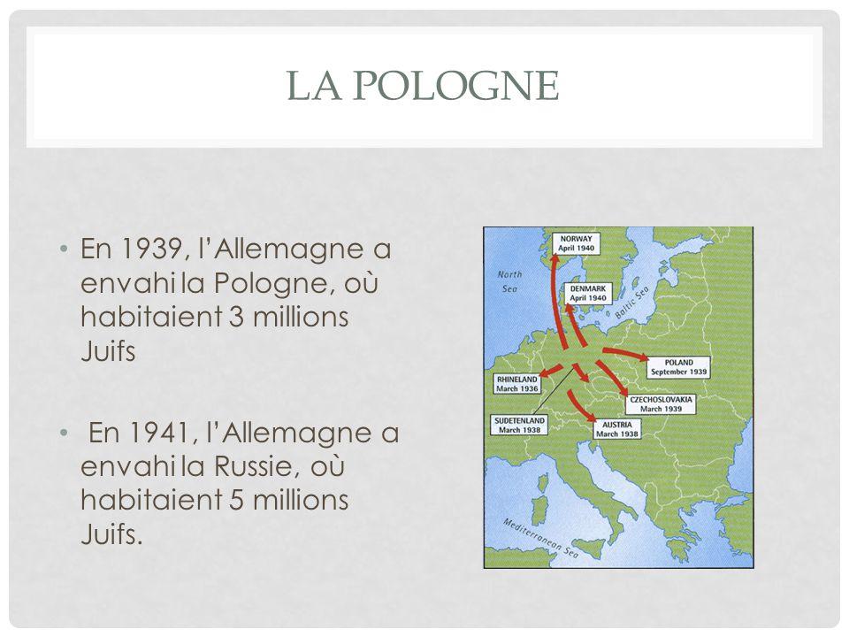 LA POLOGNE En 1939, lAllemagne a envahi la Pologne, où habitaient 3 millions Juifs En 1941, lAllemagne a envahi la Russie, où habitaient 5 millions Ju