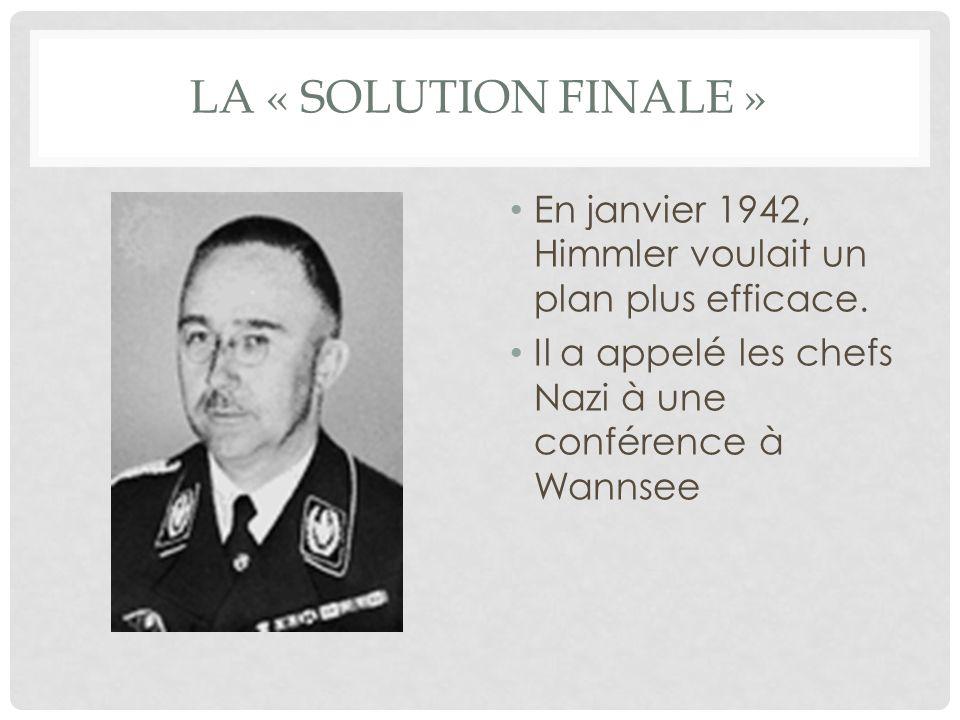 LA « SOLUTION FINALE » En janvier 1942, Himmler voulait un plan plus efficace. Il a appelé les chefs Nazi à une conférence à Wannsee