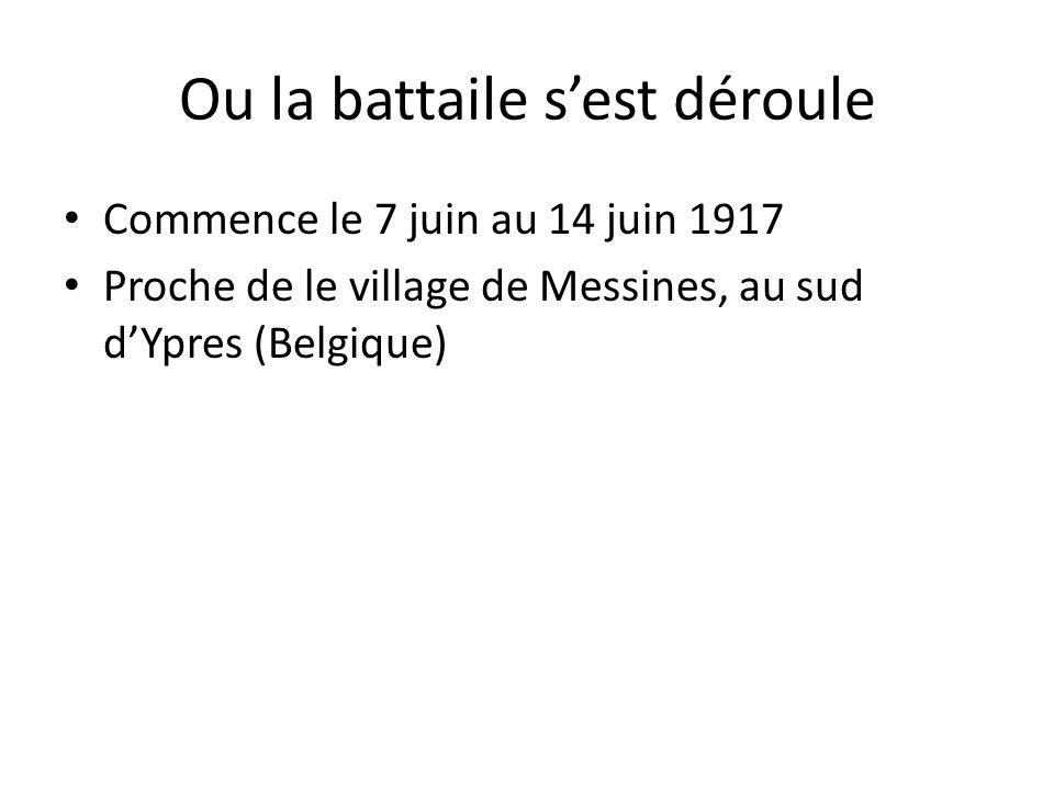 Ou la battaile sest déroule Commence le 7 juin au 14 juin 1917 Proche de le village de Messines, au sud dYpres (Belgique)