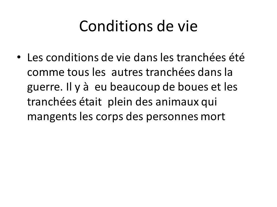 Conditions de vie Les conditions de vie dans les tranchées été comme tous les autres tranchées dans la guerre.
