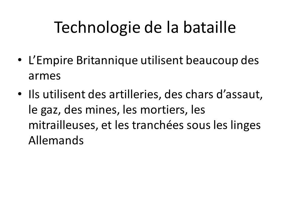 Technologie de la bataille LEmpire Britannique utilisent beaucoup des armes Ils utilisent des artilleries, des chars dassaut, le gaz, des mines, les mortiers, les mitrailleuses, et les tranchées sous les linges Allemands