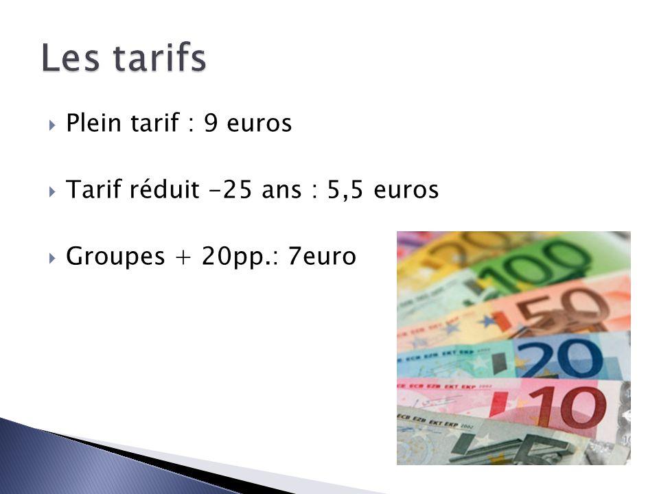 Plein tarif : 9 euros Tarif réduit -25 ans : 5,5 euros Groupes + 20pp.: 7euro