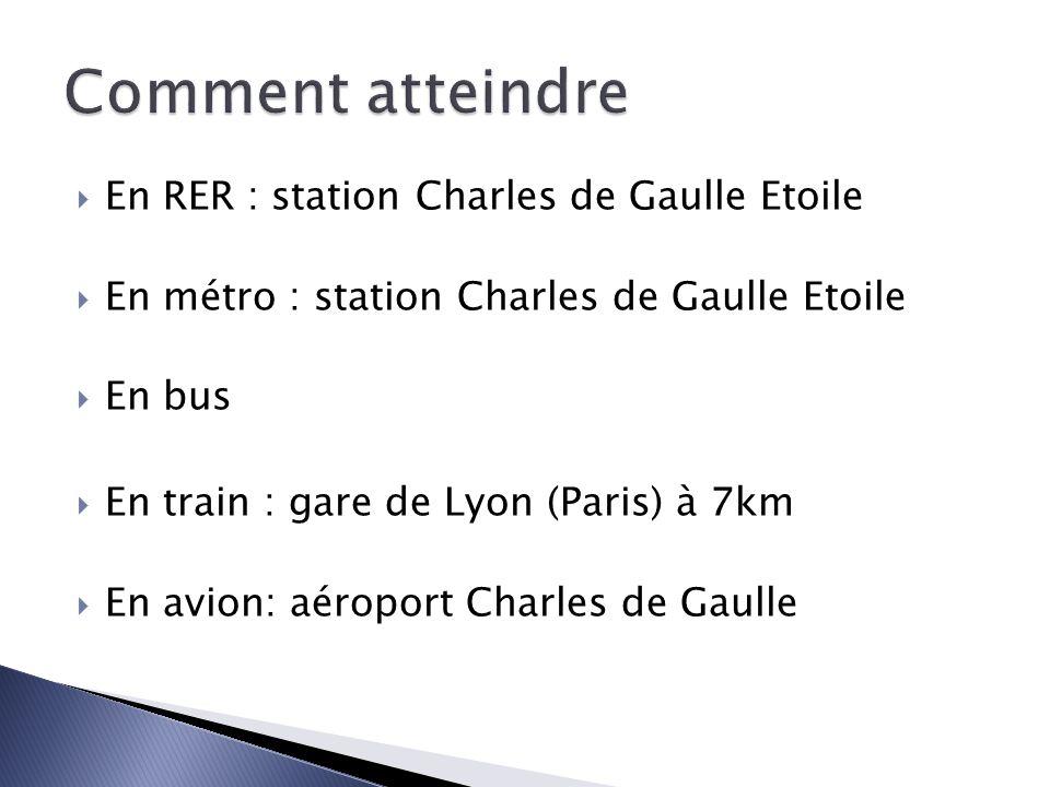 En RER : station Charles de Gaulle Etoile En métro : station Charles de Gaulle Etoile En bus En train : gare de Lyon (Paris) à 7km En avion: aéroport Charles de Gaulle